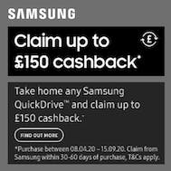 Up To £150 Cashback With Samsung QuickDrive!